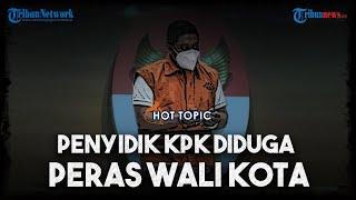Kasus Suap di Tanjungbalai, Penyidik KPK Lakukan Pemerasan hingga Terseretnya Nama Wakil Ketua DPR