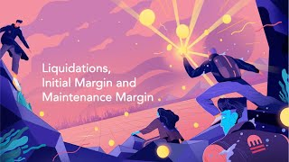 Liquidations, Initial Margin and Maintenance Margin