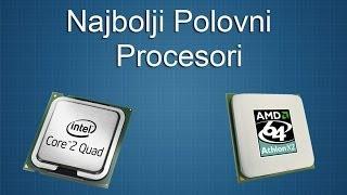 Najbolje Polovne Komponente: Procesori