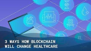 3 Ways How Blockchain Will Change Healthcare - The Medical Futurist