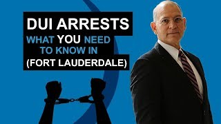 DUI Arrests - What YOU Need To Know In (Fort Lauderdale)