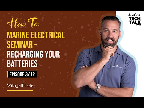How To: Marine Electrical Seminar - Charging Your Batteries - Episode 3 of 12