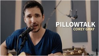 ZAYN   PILLOWTALK (Acoustic Cover By Corey Gray)   Official Music Video