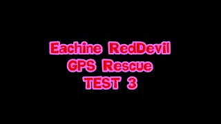 Eachine RedDevil GPS Rescue TEST ③