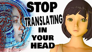 How to THINK in Japanese. Bypass native language and process directly in Japanese.