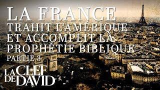 La France trahit l'Amérique et accomplit la prophétie biblique - partie 3