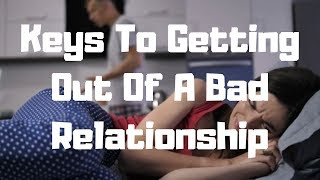 Keys To Getting Out Of A Bad Relationship