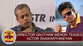 Director Gautham Menon teases Sivakarthikeyan during Achcham Yenbadhu Madamaiyada Press meet