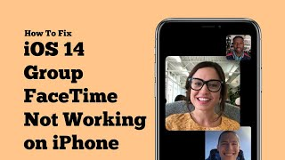 iOS 14 Group FaceTime Not Working on iPhone - Fixed 2021