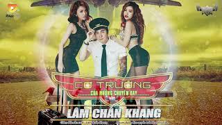 ► Nonstop 2016 Việt Remix Cơ Trưởng Của Những Chuyến Bay - Lâm Chấn Khang (Nhạc Remix)