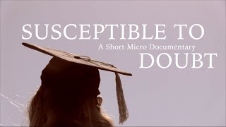 Susceptible to Doubt | A Micro Documentary (Full Version)