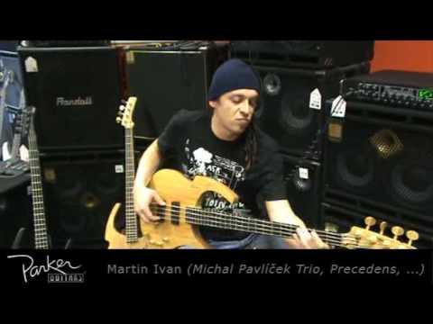 Martin Ivan - PARKER BASSGUITARS presents: Martin Ivan