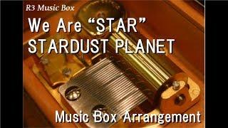 "WeAre""STAR""/STARDUSTPLANET[MusicBox]"