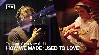 HOW WE MADE 'USED TO LOVE' | The Martin Garrix Show S4.E4
