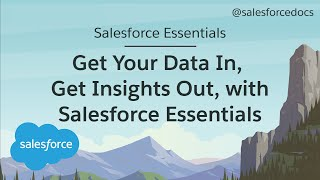 How to Get Your Data In and Get Insights Out | Salesforce Essentials