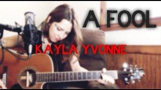 A FOOL - ORIGINAL - KAYLA YVONNE