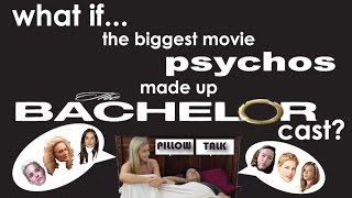 What if...movie's top psychos made up the Bachelor cast?