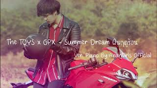 The TOYS x GPX - Summer Dream ฝันฤดูร้อน Ver. Piano By Anahtiris Official