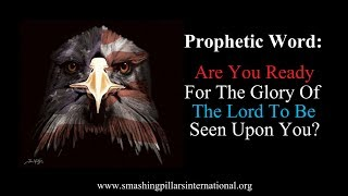 Prophetic Word: Are You Ready For The Glory Of The Lord To Be Seen Upon You?