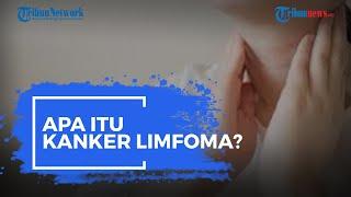 Apa Itu Kanker Limfoma?