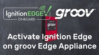 How to Activate Ignition Edge on the groov Box
