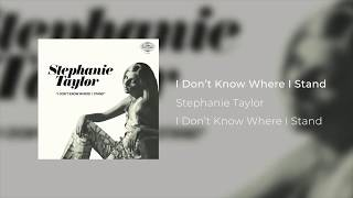 Stephanie Taylor | I Don't Know Where I Stand (Official Audio)