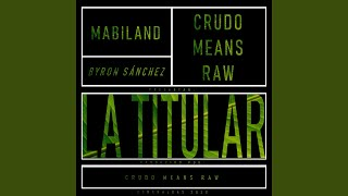 Crudo Means Raw La Titular Feat Mabiland  Byron Sánchez