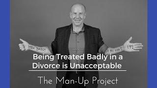 Being Treated Badly in a Divorce is Unacceptable