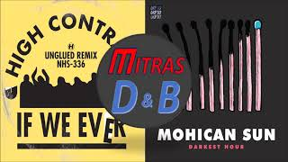 High Contrast X Mohican Sun - If We Ever (Unglued Remix) X Darkest Hour (Mashup)