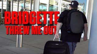 BRIDGETTE KICKED ME OUT! **IT