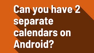 Can you have 2 separate calendars on Android?