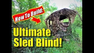 Deer Blinds: Build The Ultimate Ground Blind (on A Sled!)