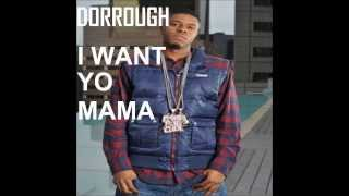Dorrough - I Want Yo Mama