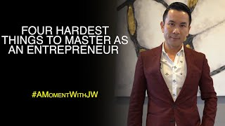 A Moment With JW | Four Hardest Things To Master As An Entrepreneur