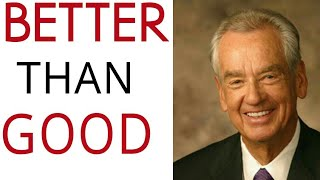 "WATCH WHAT YOU THINK. ""BETTER THAN GOOD PHRASE."" -(Zig Ziglar)."