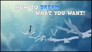 How to DREAM what YOU WANT
