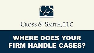 Where Does Cross & Smith Handle Cases?