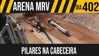 ARENA MRV   8/8 CHEGARAM OS NOVOS PILARES DA CABECEIRA   27/05/2021