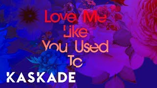 Kaskade Love Me Like You Used To Feat Cecilia Gault