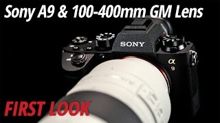 First Look: Sony a9 Full-Frame Mirrorless Camera & 100-400mm G Master Lens