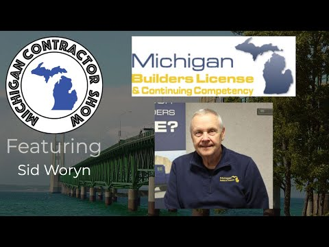 Michigan Contractor Show Episode 7 - featuring Michigan Builders License with Sid Woryn