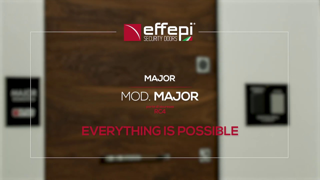MAJOR: EVERYTHING IS POSSIBLE - Effepi Security Doors – Porte Blindate Made in I