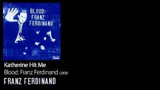 Katherine Hit Me - Blood: Franz Ferdinand [2009] - Franz Ferdinand
