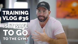 Training VLOG #36: Is It Safe To Go Back To The Gym?