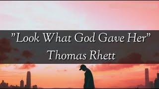 Look What God Gave Her   Thomas Rhett (Lyrics)