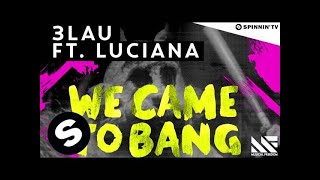 3LAU - We Came To Bang feat. Luciana (OUT NOW)