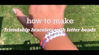 how to make friendship bracelets with alphabet beads ✨