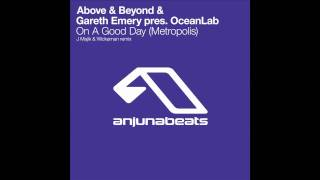 Above & Beyond & Gareth Emery pres. OceanLab 'On A Good Day (Metropolis) [J Majik & Wickaman Remix]'