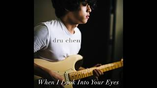 Dru Chen   When I Look Into Your Eyes [Official Audio]