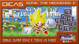 Sonic The Hedgehog 2 - Debug, Super Sonic e Fases - DICAS - Mega Drive